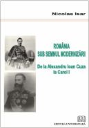 Romania sub semnul modernizarii | De la Alexandru Ioan Cuza la Carol I | Autor: Nicolae Isar