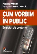 Cum vorbim in public. Exercitii de oratorie | Editie ingrijita de Elena Chirita