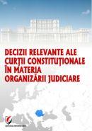 Decizii relevante ale Curtii Constitutionale in materia organizarii judiciare, 2013