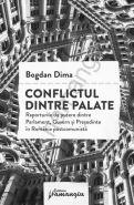 Conflictul dintre palate. Raporturile de putere dintre Parlament, Guvern si Presedinte in Romania postcomunista